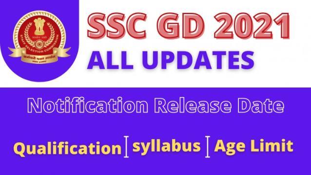 SSC GD 2021 Notification , Application Form , Dates , Vacancies, Qualification ,Age limit